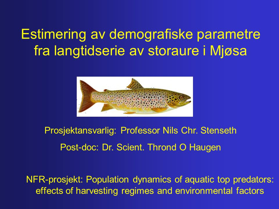 NFR-prosjekt: Population dynamics of aquatic top predators: effects of harvesting regimes and environmental factors Prosjektansvarlig: Professor Nils Chr.