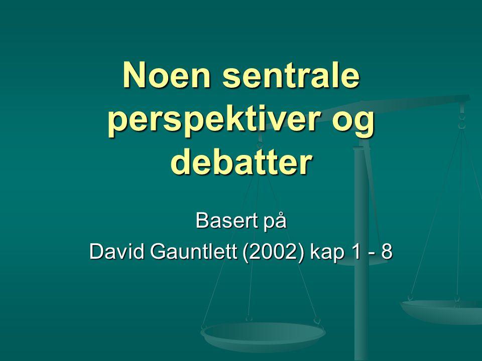 Noen sentrale perspektiver og debatter Basert på David Gauntlett (2002) kap 1 - 8
