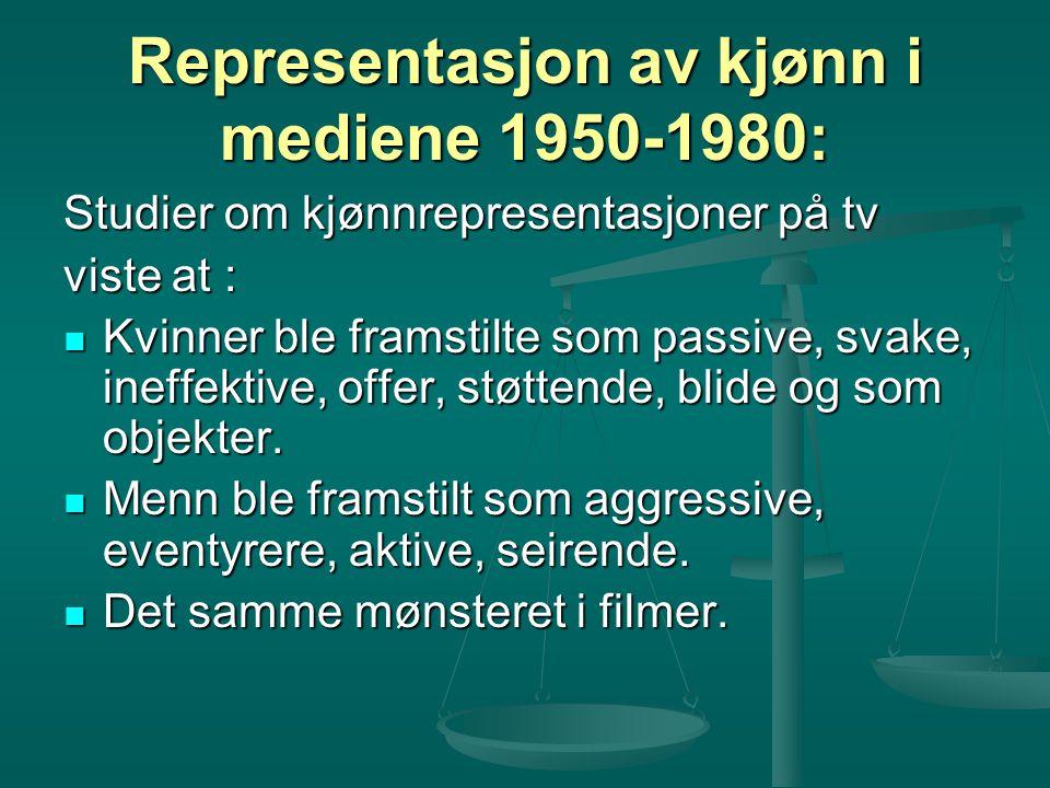 Representasjon av kjønn i mediene 1950-1980: Studier om kjønnrepresentasjoner på tv viste at : Kvinner ble framstilte som passive, svake, ineffektive,