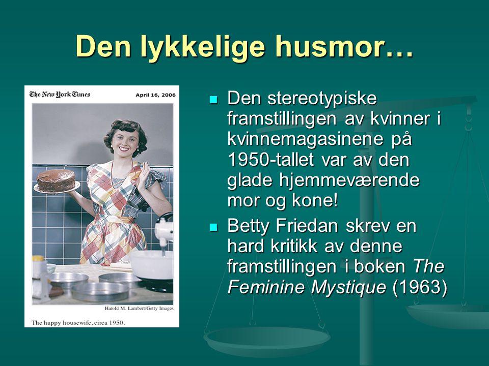 Den lykkelige husmor… Den stereotypiske framstillingen av kvinner i kvinnemagasinene på 1950-tallet var av den glade hjemmeværende mor og kone! Betty