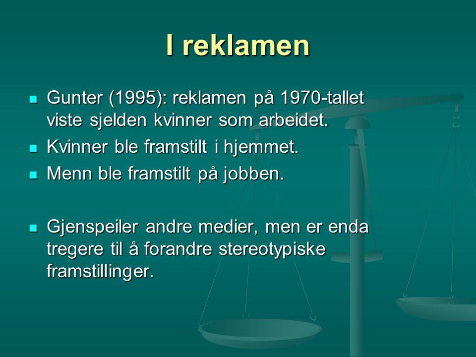 I reklamen Gunter (1995): reklamen på 1970-tallet viste sjelden kvinner som arbeidet. Gunter (1995): reklamen på 1970-tallet viste sjelden kvinner som