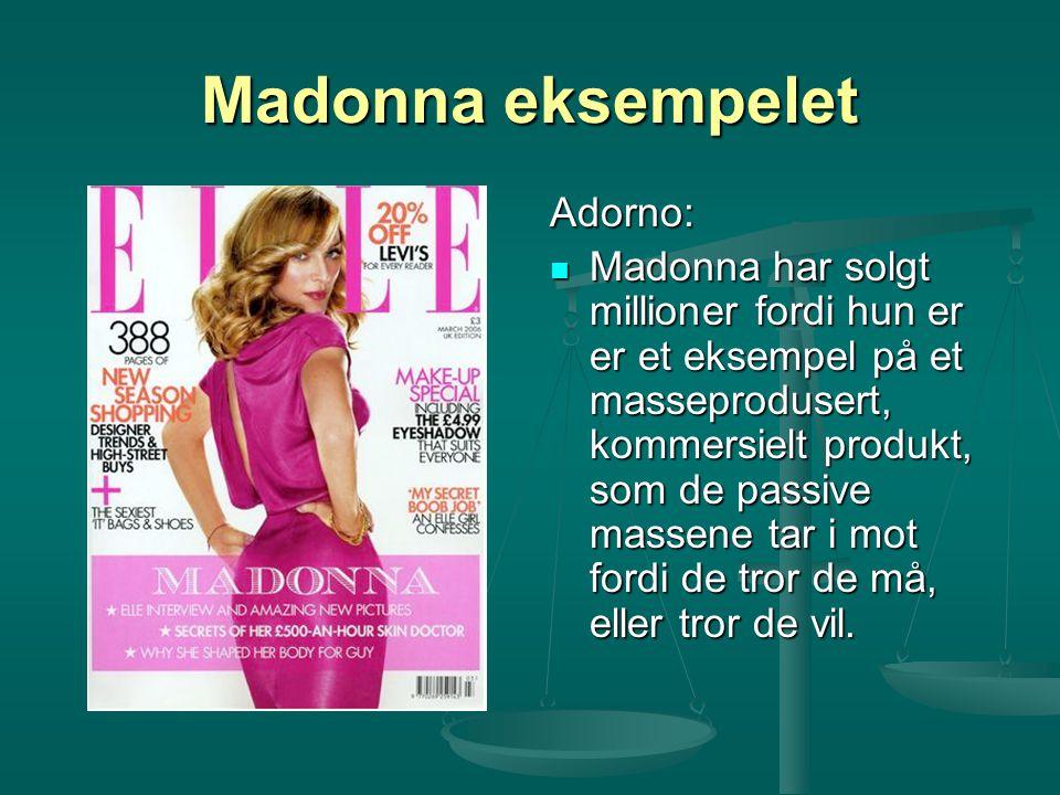 Madonna eksempelet Adorno: Madonna har solgt millioner fordi hun er er et eksempel på et masseprodusert, kommersielt produkt, som de passive massene t