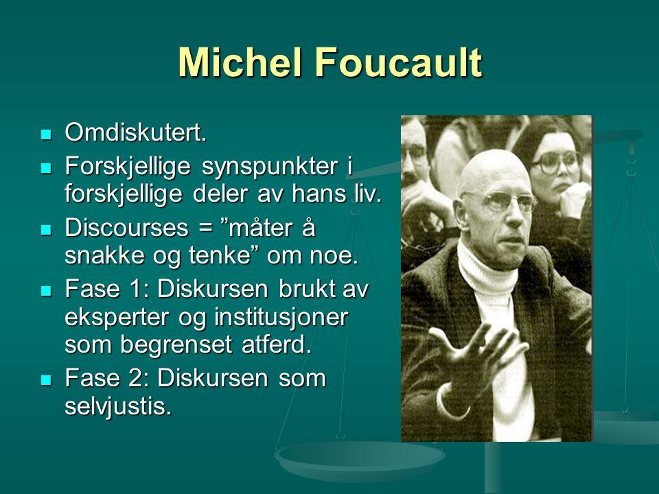 Michel Foucault Omdiskutert. Omdiskutert. Forskjellige synspunkter i forskjellige deler av hans liv. Forskjellige synspunkter i forskjellige deler av