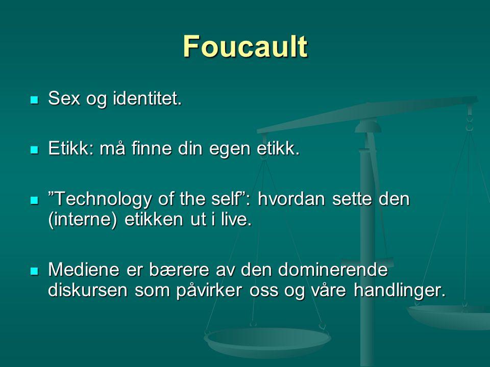 """Foucault Sex og identitet. Sex og identitet. Etikk: må finne din egen etikk. Etikk: må finne din egen etikk. """"Technology of the self"""": hvordan sette d"""