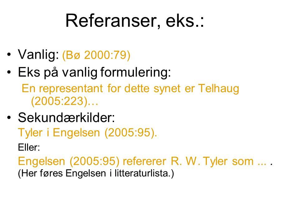 Referanser, eks.: Vanlig: (Bø 2000:79) Eks på vanlig formulering: En representant for dette synet er Telhaug (2005:223)… Sekundærkilder: Tyler i Engel