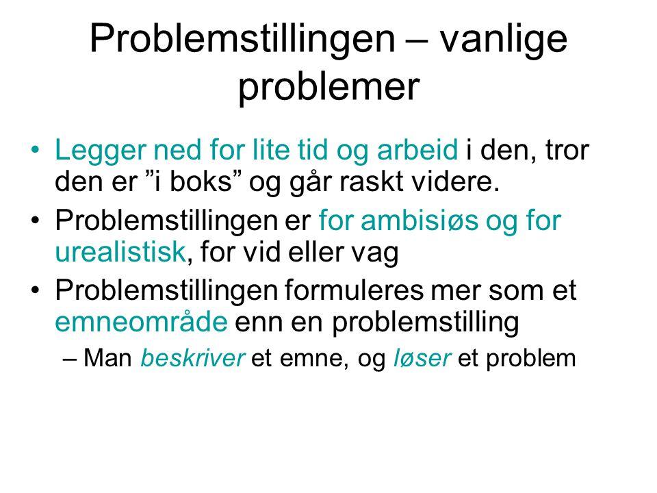"""Problemstillingen – vanlige problemer Legger ned for lite tid og arbeid i den, tror den er """"i boks"""" og går raskt videre. Problemstillingen er for ambi"""
