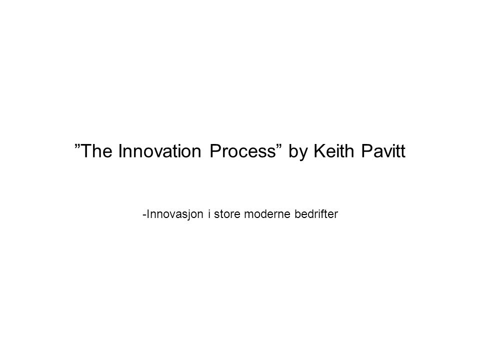 The Innovation Process by Keith Pavitt -Innovasjon i store moderne bedrifter