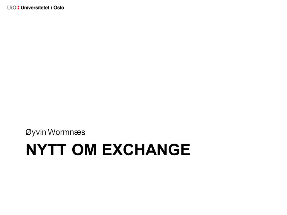 NYTT OM EXCHANGE Øyvin Wormnæs