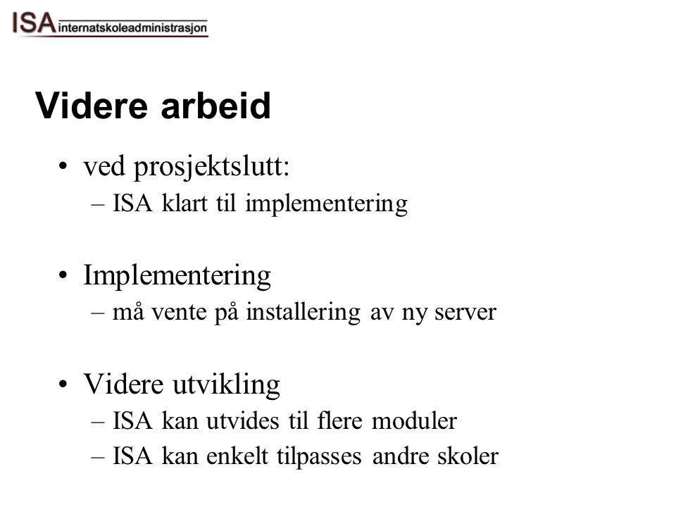 Videre arbeid ved prosjektslutt: –ISA klart til implementering Implementering –må vente på installering av ny server Videre utvikling –ISA kan utvides
