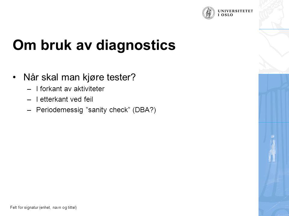Felt for signatur (enhet, navn og tittel) Om bruk av diagnostics Når skal man kjøre tester.