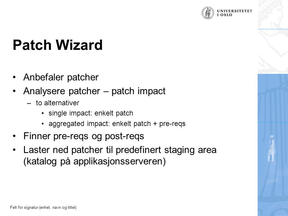 Felt for signatur (enhet, navn og tittel) Patch Wizard Anbefaler patcher Analysere patcher – patch impact –to alternativer single impact: enkelt patch