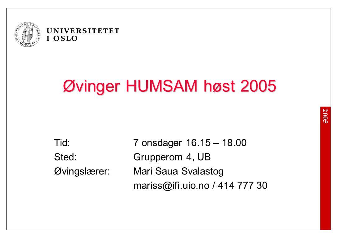 2005 Øvinger HUMSAM høst 2005 Tid:7 onsdager 16.15 – 18.00 Sted: Grupperom 4, UB Øvingslærer:Mari Saua Svalastog mariss@ifi.uio.no / 414 777 30