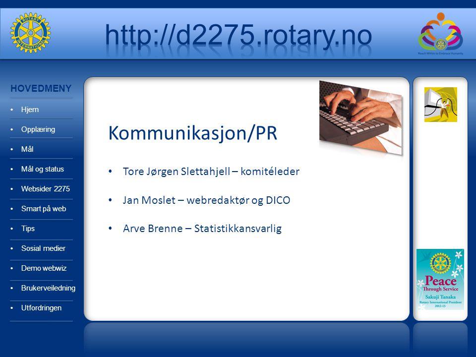 Kommunikasjon/PR Medlemsnett og websider Bruk av IT-verktøyene i Rotary Mål og status web HOVEDMENY Hjem Opplæring Mål Mål og status Websider 2275 Smart på web Tips Sosial medier Demo webwiz Brukerveiledning Utfordringen
