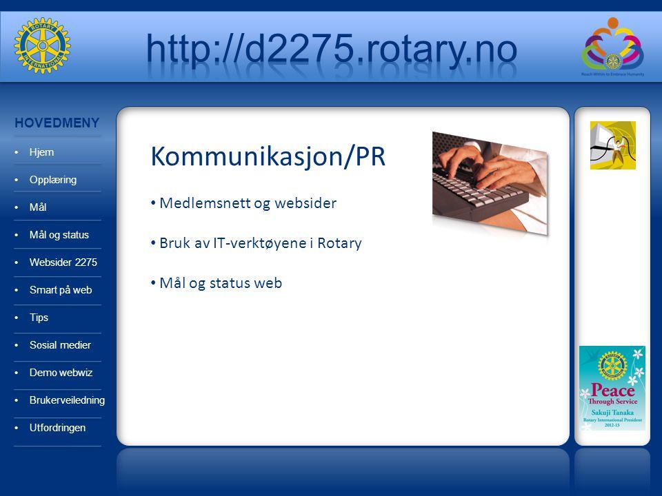 Kommunikasjon/PR  Omdømmeundersøkelse utført i 2010 – ligger på distriktets webside: (http://d2275.rotary.no)http://d2275.rotary.no  Rotary oppfattes som - en lukket klubb - mannsdominert - kvinnefiendtlig klubb  Mange vet ikke noe om Rotary HOVEDMENY Hjem Opplæring Mål Mål og status Websider 2275 Smart på web Tips Sosial medier Demo webwiz Brukerveiledning Utfordringen