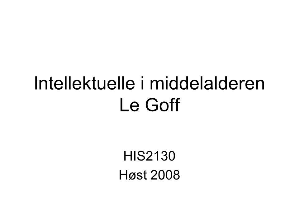 Intellektuelle i middelalderen Le Goff HIS2130 Høst 2008