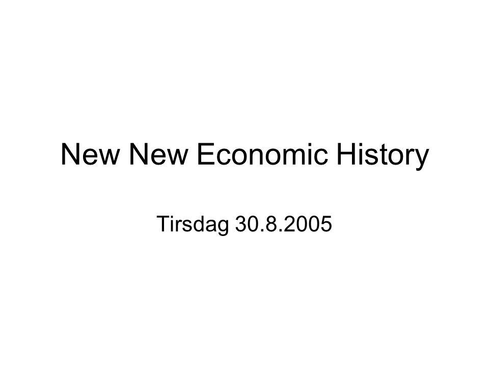 New New Economic History Tirsdag 30.8.2005