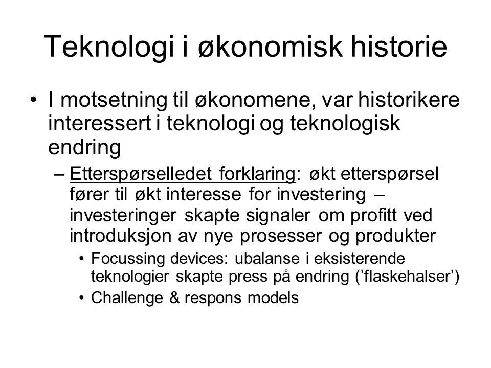 Teknologi i økonomisk historie I motsetning til økonomene, var historikere interessert i teknologi og teknologisk endring –Etterspørselledet forklarin