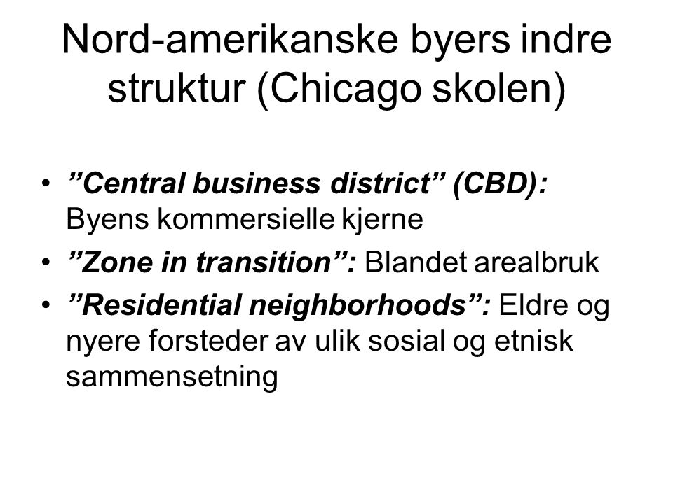 "Nord-amerikanske byers indre struktur (Chicago skolen) ""Central business district"" (CBD): Byens kommersielle kjerne ""Zone in transition"": Blandet area"