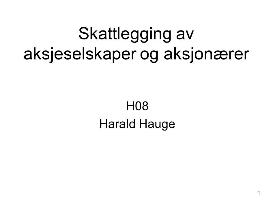 1 Skattlegging av aksjeselskaper og aksjonærer H08 Harald Hauge