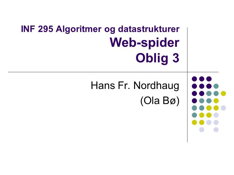 INF 295 Algoritmer og datastrukturer Web-spider Oblig 3 Hans Fr. Nordhaug (Ola Bø)
