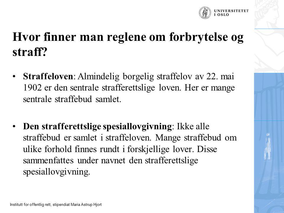 Institutt for offentlig rett, stipendiat Maria Astrup Hjort Hvor finner man reglene om forbrytelse og straff.