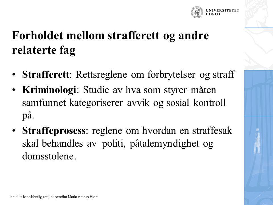 Institutt for offentlig rett, stipendiat Maria Astrup Hjort Forholdet mellom strafferett og andre relaterte fag Strafferett: Rettsreglene om forbrytel