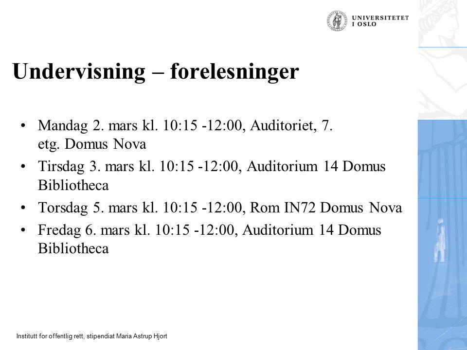 Institutt for offentlig rett, stipendiat Maria Astrup Hjort Undervisning – forelesninger Mandag 2. mars kl. 10:15 -12:00, Auditoriet, 7. etg. Domus No