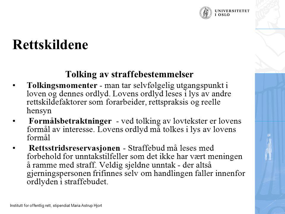 Institutt for offentlig rett, stipendiat Maria Astrup Hjort Rettskildene Tolking av straffebestemmelser Tolkingsmomenter - man tar selvfølgelig utgangspunkt i loven og dennes ordlyd.
