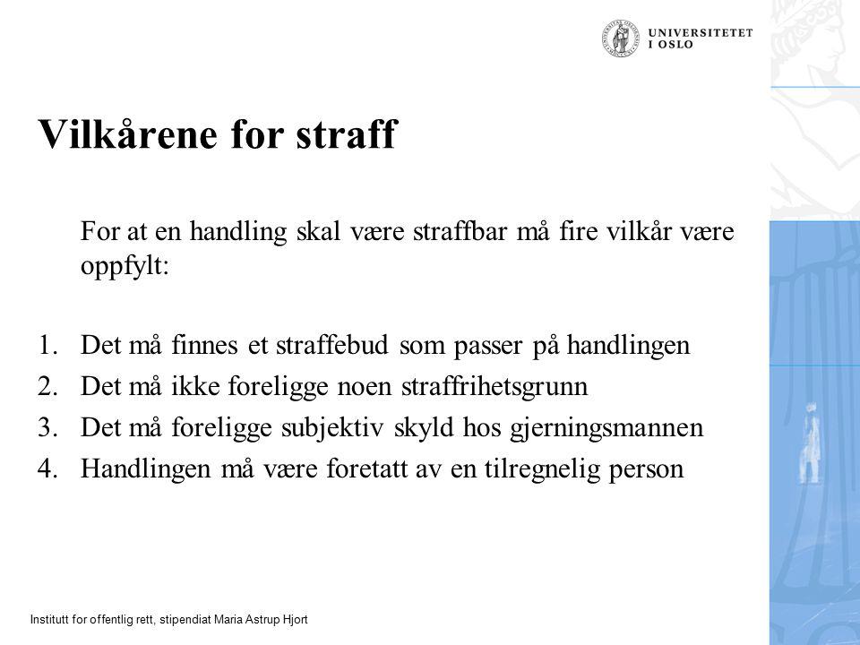 Institutt for offentlig rett, stipendiat Maria Astrup Hjort Vilkårene for straff For at en handling skal være straffbar må fire vilkår være oppfylt: 1