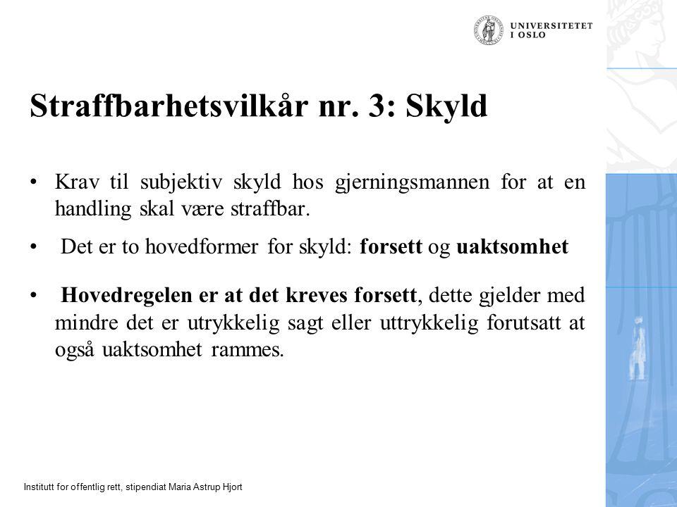 Institutt for offentlig rett, stipendiat Maria Astrup Hjort Straffbarhetsvilkår nr. 3: Skyld Krav til subjektiv skyld hos gjerningsmannen for at en ha