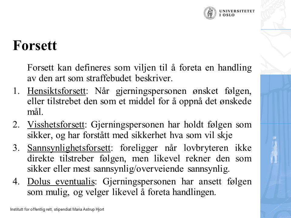 Institutt for offentlig rett, stipendiat Maria Astrup Hjort Forsett Forsett kan defineres som viljen til å foreta en handling av den art som straffebudet beskriver.