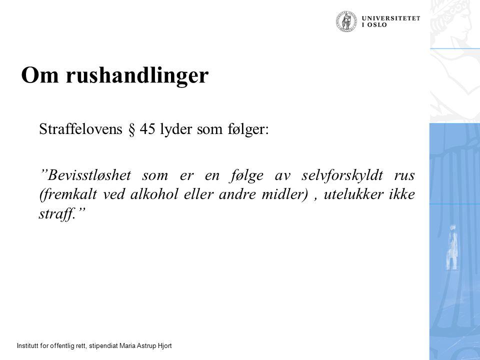 """Institutt for offentlig rett, stipendiat Maria Astrup Hjort Om rushandlinger Straffelovens § 45 lyder som følger: """"Bevisstløshet som er en følge av se"""