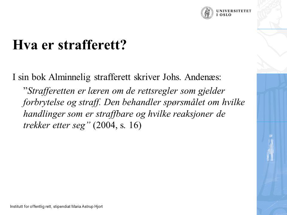 Institutt for offentlig rett, stipendiat Maria Astrup Hjort Hva er strafferett.
