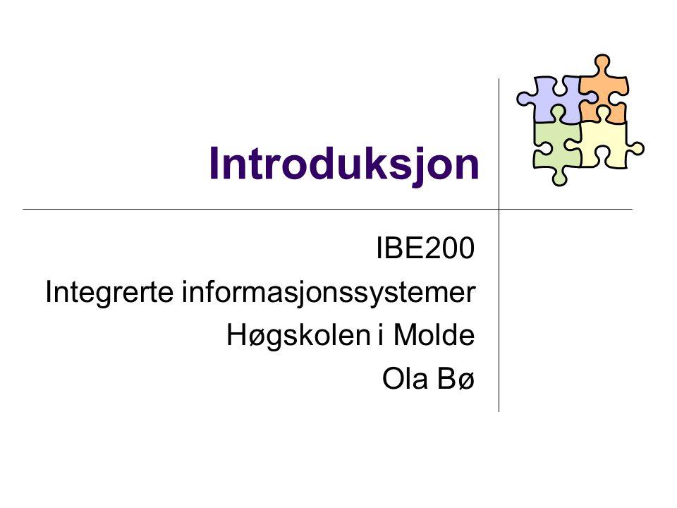 Introduksjon IBE200 Integrerte informasjonssystemer Høgskolen i Molde Ola Bø