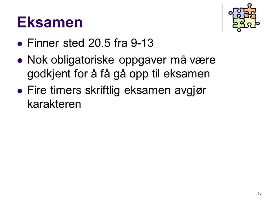10 Eksamen Finner sted 20.5 fra 9-13 Nok obligatoriske oppgaver må være godkjent for å få gå opp til eksamen Fire timers skriftlig eksamen avgjør karakteren