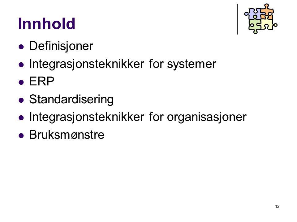 12 Innhold Definisjoner Integrasjonsteknikker for systemer ERP Standardisering Integrasjonsteknikker for organisasjoner Bruksmønstre