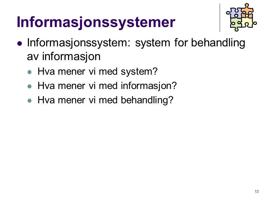 13 Informasjonssystemer Informasjonssystem: system for behandling av informasjon Hva mener vi med system.
