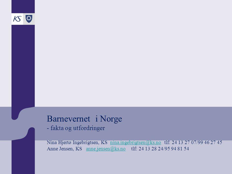 Barnevernet i Norge - fakta og utfordringer Nina Hjertø Ingebrigtsen, KS nina.ingebrigtsen@ks.no tlf: 24 13 27 07/99 46 27 45 Anne Jensen, KS anne.jensen@ks.no tlf: 24 13 28 24/95 94 81 54nina.ingebrigtsen@ks.noanne.jensen@ks.no