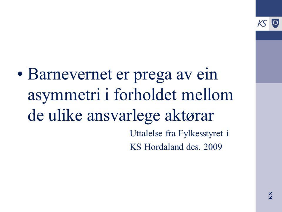 KS Barnevernet er prega av ein asymmetri i forholdet mellom de ulike ansvarlege aktørar Uttalelse fra Fylkesstyret i KS Hordaland des. 2009