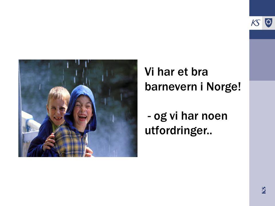 KS Vi har et bra barnevern i Norge! - og vi har noen utfordringer..