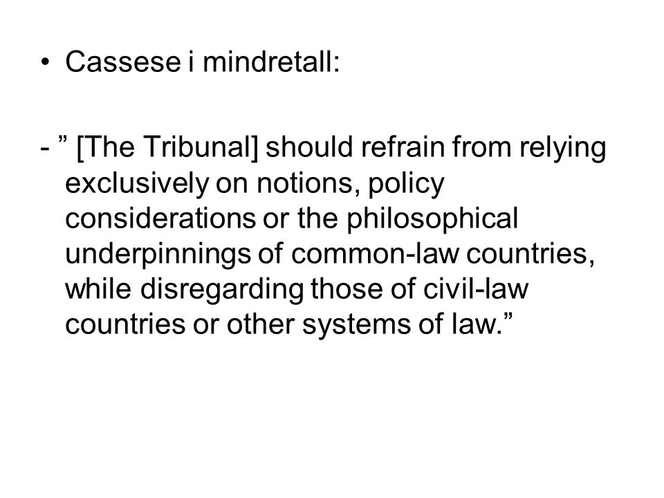 "Cassese i mindretall: - "" [The Tribunal] should refrain from relying exclusively on notions, policy considerations or the philosophical underpinnings"