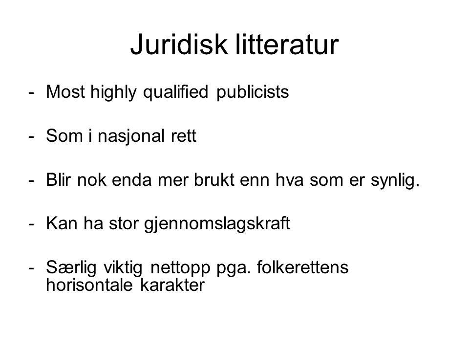 Juridisk litteratur -Most highly qualified publicists -Som i nasjonal rett -Blir nok enda mer brukt enn hva som er synlig.