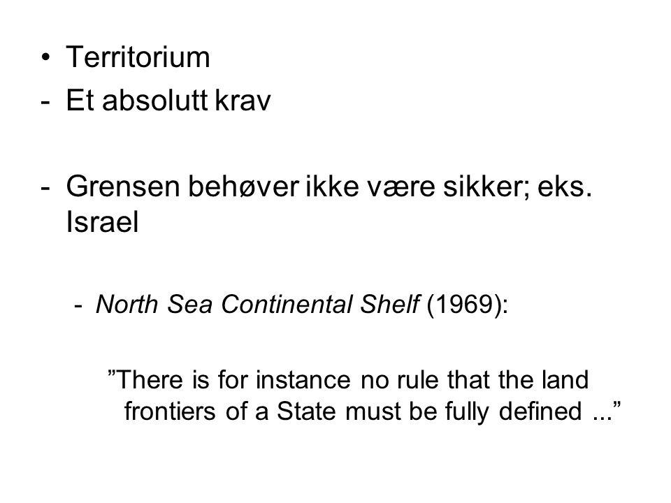 Territorium -Et absolutt krav -Grensen behøver ikke være sikker; eks.