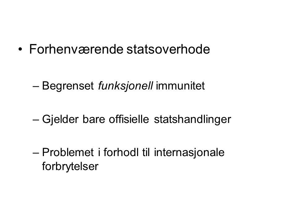 Forhenværende statsoverhode –Begrenset funksjonell immunitet –Gjelder bare offisielle statshandlinger –Problemet i forhodl til internasjonale forbrytelser