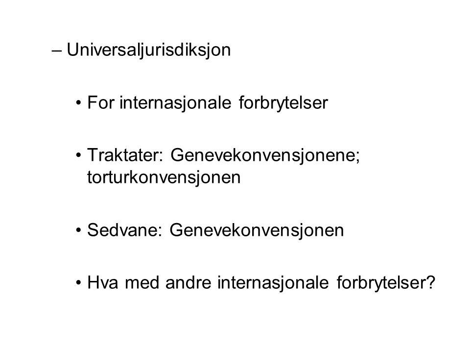 –Universaljurisdiksjon For internasjonale forbrytelser Traktater: Genevekonvensjonene; torturkonvensjonen Sedvane: Genevekonvensjonen Hva med andre internasjonale forbrytelser?