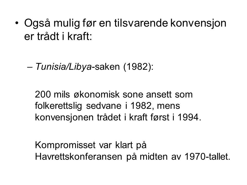 Også mulig før en tilsvarende konvensjon er trådt i kraft: –Tunisia/Libya-saken (1982): 200 mils økonomisk sone ansett som folkerettslig sedvane i 1982, mens konvensjonen trådet i kraft først i 1994.