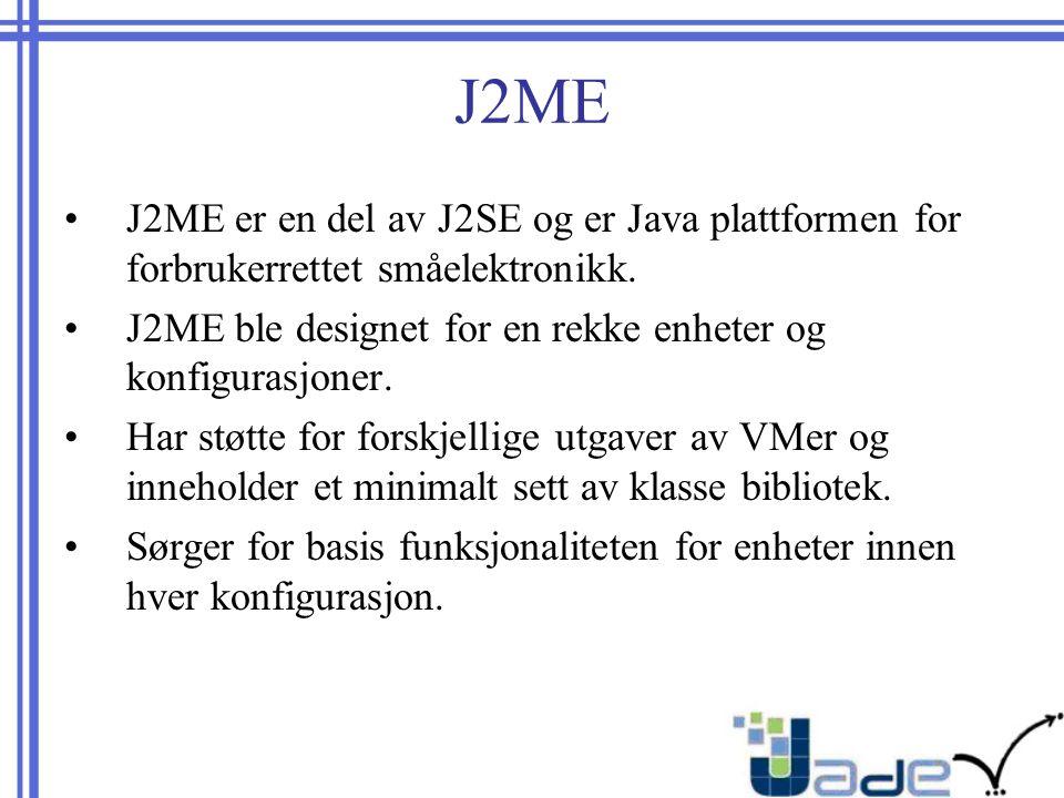 J2ME J2ME er en del av J2SE og er Java plattformen for forbrukerrettet småelektronikk.