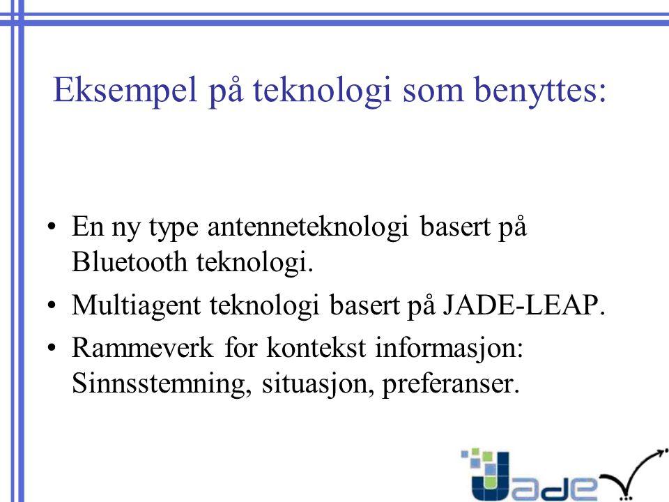Eksempel på teknologi som benyttes: En ny type antenneteknologi basert på Bluetooth teknologi.