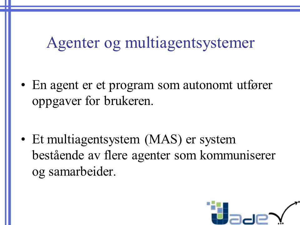 Agenter og multiagentsystemer En agent er et program som autonomt utfører oppgaver for brukeren.