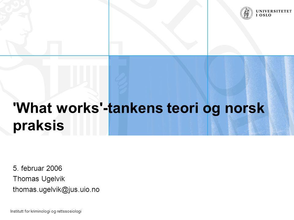 Institutt for kriminologi og rettssosiologi What works -tankens teori og norsk praksis 5.